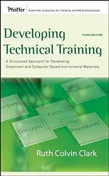 Developing Technical Training: A Structured Approach for Developing Classroom and Computer-based Instructional Materials von [Clark, Ruth C.]