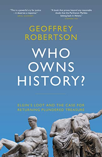 Who Owns History?: Elgin's Loot and the Case for Returning Plundered Treasure (English Edition)