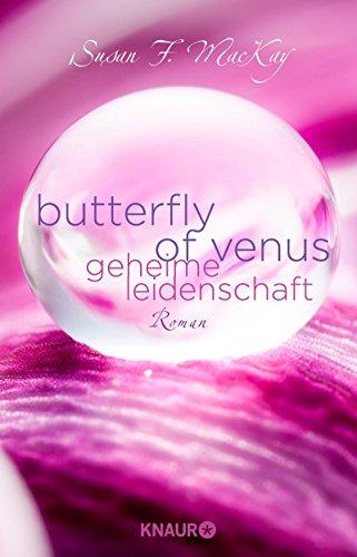 Butterfly of Venus - Geheime Leidenschaft: Roman (Butterfly Sex Venus)