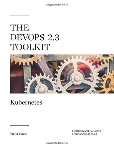 The DevOps 2.3 Toolkit: Kubernetes: Deploying and managing highly-available and fault-tolerant applications at scale (The DevOps Toolkit Series) por Viktor Farcic