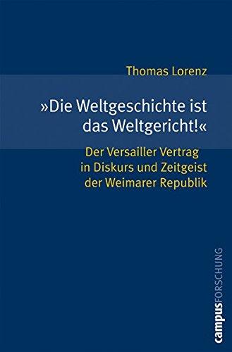 »Die Weltgeschichte ist das Weltgericht!«: Der Versailler Vertrag in Diskurs und Zeitgeist der Weimarer Republik (Campus Forschung)