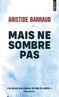 Mais ne sombre pas par Aristide Barraud
