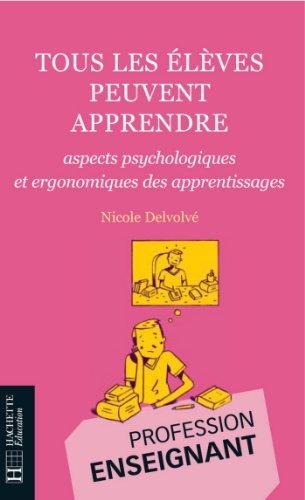 Tous les élèves peuvent apprendre - Aspects psychologiques et ergonomiques des apprentissages : aspects psychologiques et ergonomiques des apprentissages (Profession enseignant)