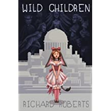 Wild Children by Roberts, Richard (2012) Paperback