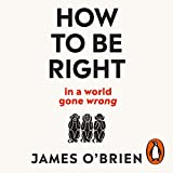 How to Be Right: ...in a world gone wrong