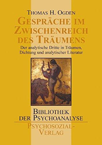 Gespräche im Zwischenreich des Träumens: Der analytische Dritte in Träumen, Dichtung und analytischer Literatur (Bibliothek der Psychoanalyse)