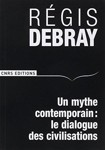 Un mythe contemporain: le dialogue des civilisations par Regis Debray