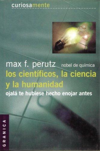 Descargar Libro Los cientificos, la ciencia y la humanidad (ojala te hubiese hecho enojar antes) de Max F. Perutz