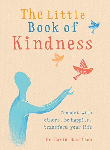 The Little Book of Kindness: Connect with others, be happier, transform your life (English Edition)