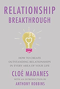 Relationship Breakthrough:How to Create Outstanding Relationships in Every Area of Your Life par [Madanes, Cloe, Robbins, Tony]
