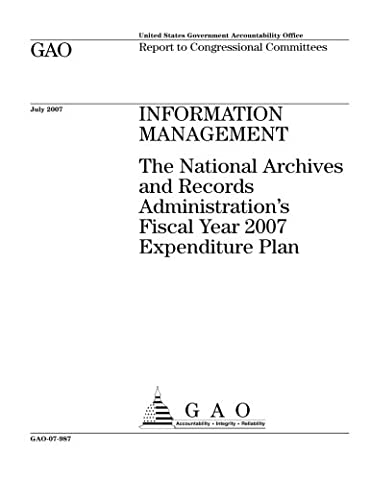 Information management  : the National Archives and Records Administration's fiscal year 2007 expenditure