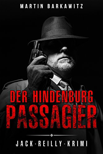Der Hindenburg Passagier: Jack-Reilly-Krimi (Ein Fall für Jack Reilly 3)