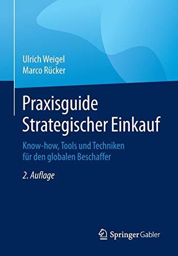 Praxisguide Strategischer Einkauf: Know-how, Tools und Techniken für den globalen Beschaffer