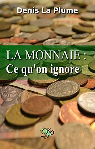 Couverture du livre La monnaie: ce qu'on ignore