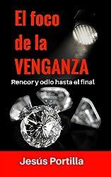 El foco de la venganza: Rencor y odio hasta el final (Las investigaciones de la periodista Susana Castillo nº 3)