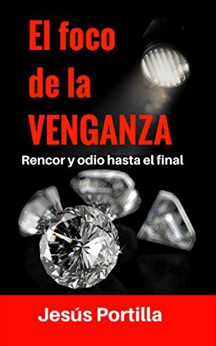 El foco de la venganza: Rencor y odio hasta el final por Jesús Portilla Jiménez