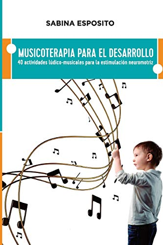 Musicoterapia para el desarrollo: 40 actividades ludico-musicales para la estimulacion neuromotriz por Sra. Sabina Esposito