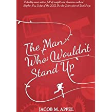 [The Man Who Wouldn't Stand Up] (By: Jacob M. Appel) [published: April, 2013]