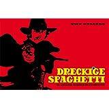 Dreckige Spaghetti - Die glorreiche Geschichte des Italowestern