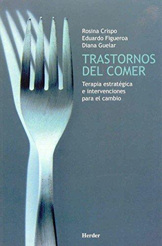 Trastornos del comer. Terapia estratégica e intervenciones para el cambio (Biblioteca Psicologia)
