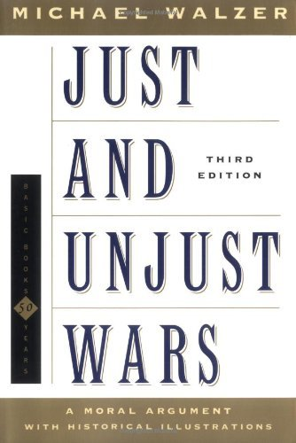 Just and Unjust Wars: A Moral Argument With Historical Illustrations (Basic Books Classics) by Michael Walzer (2000-01-08)