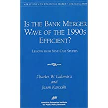 Is the Bank Merger Wave of the 1990s Efficient?: Lessons from Nine Case Studies, Studies on Financial Market Deregulation (Aei Studies on Financial Market Deregulation) by Charles W. Calomiris (1998-01-01)