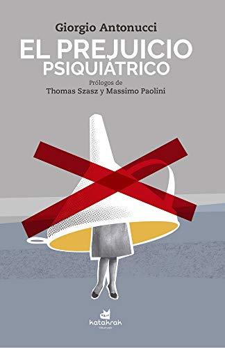 El prejuicio psiquiátrico por Giorgio Antonucci