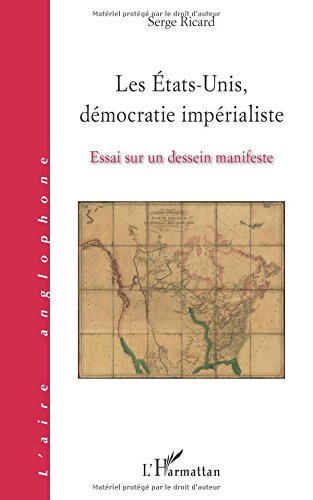Les États-Unis, démocratie impérialiste: Essai sur un dessein manifeste
