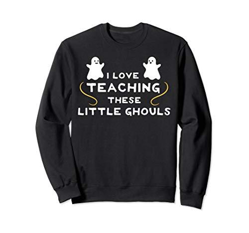 Kostüm Lehrer Klasse Erste - Ich mag diese kleinen Ghule unterrichten - Lehrer Halloween Sweatshirt