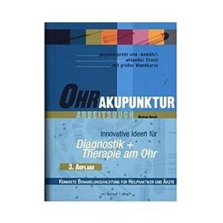 Ohrakupunktur-Arbeitsbuch: Schulenübergreifender Leitfaden & konkrete Therapie-/Behandlungsanleitung für Ärzte & Heilpraktiker