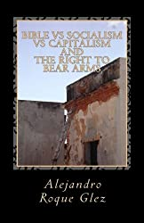 Bible vs Socialism vs Capitalism and The Right to Bear Arms