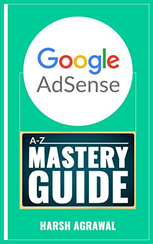 google-adsense-mastery-guide-a-z-of-making-money-from-worlds-biggest-ad-network-english-edition
