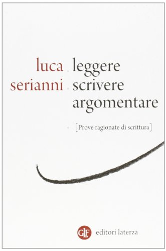 Leggere, scrivere, argomentare. Prove ragionate di scrittura di Luca Serianni