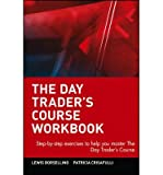 THE DAY TRADER'S COURSE: STEP-BY-STEP EXERCISES TO HELP YOU MASTER THE DAY TRADER'S COURSE (WORKBOOK) - GREENLIGHT BY BORSELLINO, LEWIS J (AUTHOR)PAPERBACK
