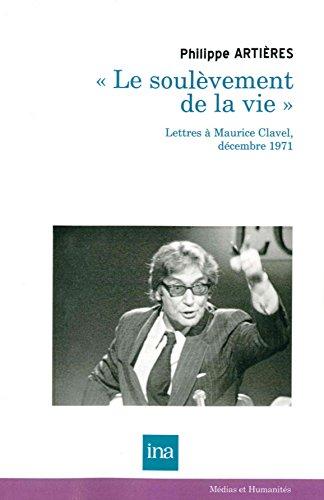 Le soulèvement de la vie : Lettres à Maurice Clavel, décembre 1971 par