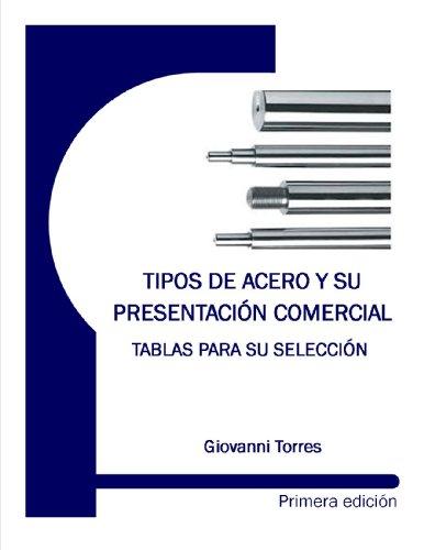 TIPOS DE ACERO Y SU PRESENTACIÓN COMERCIAL - TABLAS PARA SU SELECCIÓN por Giovanni Torres Charry