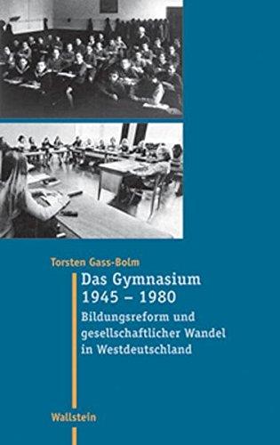 Das Gymnasium 1945 - 1980. Bildungsreform und gesellschaftlicher Wandel in Westdeutschland (Moderne Zeit / Neue Forschungen zur Gesellschafts- und Kulturgeschichte des 19. und 20. Jahrhunderts)