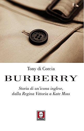 Burberry: Storia di un'icona inglese, dalla Regina Vittoria a Kate Moss (Le comete)