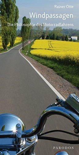 Windpassagen: Die Philosophie des Motorradfahrens (Motor Freiheit)