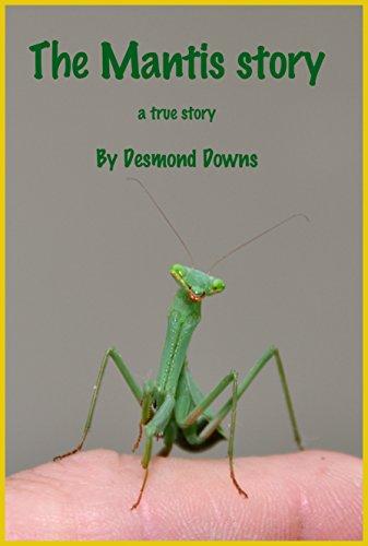 The Mantis Story: A true story (English - Pet-mantis