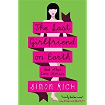 The Last Girlfriend on Earth by Rich, Simon (2013) Paperback