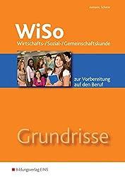 Grundrisse WiSo: Wirtschafts-/ Sozial-/ Gemeinschaftskunde zur Vorbereitung auf den Beruf: Arbeitsheft