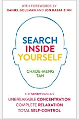 Search Inside Yourself: The Secret to Unbreakable Concentration, Complete Relaxation and Effortless Self-Control Broché