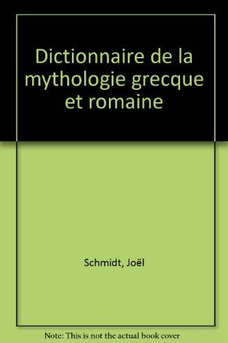 Dictionnaire de la mythologie grecque et romaine par Joël Schmidt