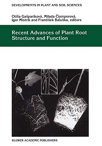 Recent Advances of Plant Root Structure and Function: Proceedings Of The 5Th International Symposium On Structure And Function Of Roots (Developments In Plant And Soil Sciences)