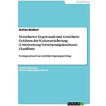 Versicherter Gegenstand und versicherte Gefahren der Kaskoversicherung (Unterweisung Versicherungskaufmann /-kauffrau): Vortragsentwurf zur Ausbilder-Eignungsprüfung