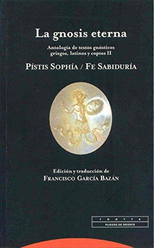 La gnosis eterna II: Antología de textos gnósticos griegos, latinos y coptos. Pístis Sophía / Fe Sabiduría (Pliegos de Oriente)