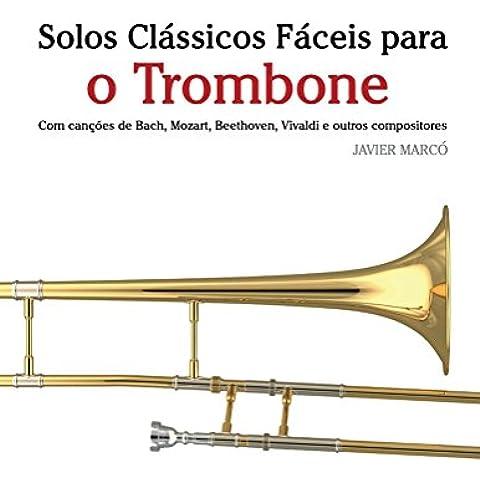 Solos Clássicos Fáceis para o Trombone: Com canções de Bach, Mozart, Beethoven, Vivaldi e outros compositores (Portuguese Edition)