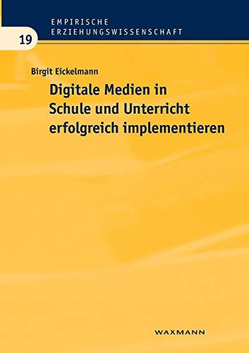 Digitale Medien in Schule und Unterricht erfolgreich implementieren: Eine empirische Analyse aus Sicht der Schulentwicklungsforschung (Empirische Erziehungswissenschaft)