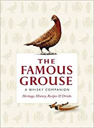 The Famous Grouse: A Whisky Companion: Heritage, History, Recipes & Drinks by Ian Buxton (2012-09-01)